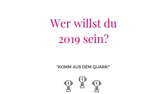 Wer willst du 2019 sein?