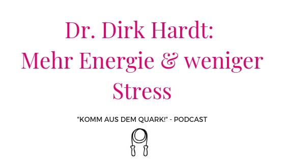 Dr. Dirk Hardt: Mehr Energie & weniger Stress