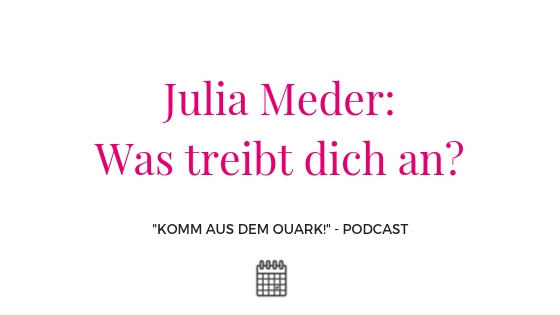 Julia Meder: Was treibt dich an?